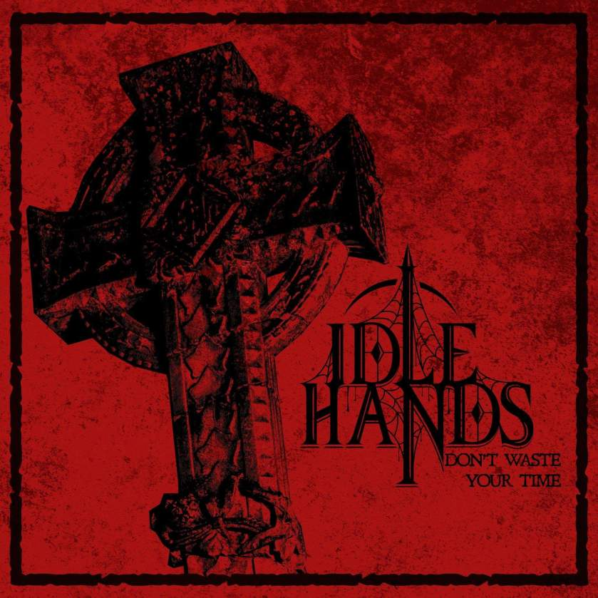 EP Review: Don't Waste Your Time- Idle Hands – The Metal